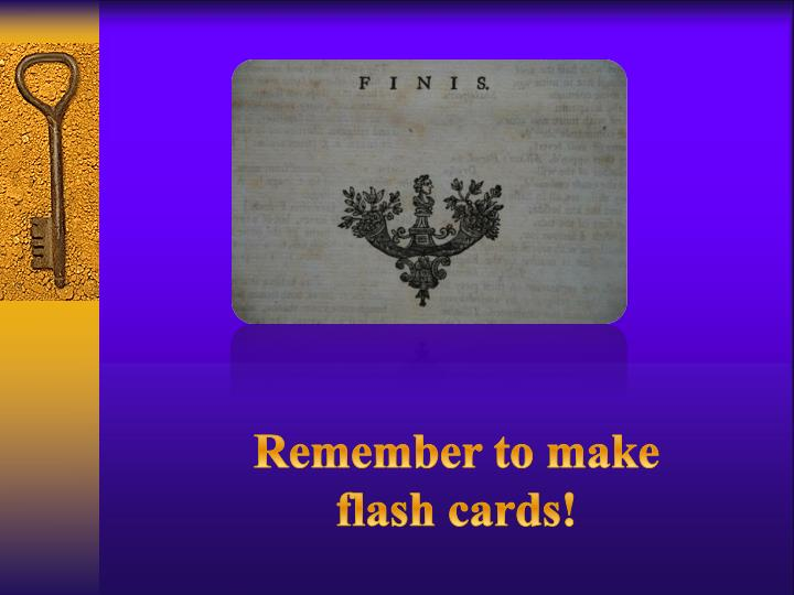 Remember to make flash cards!