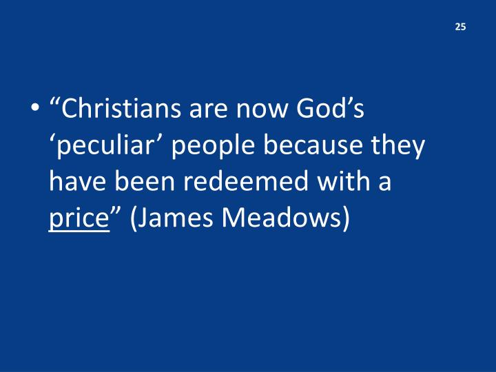 """""""Christians are now God's 'peculiar' people because they have been redeemed with a"""
