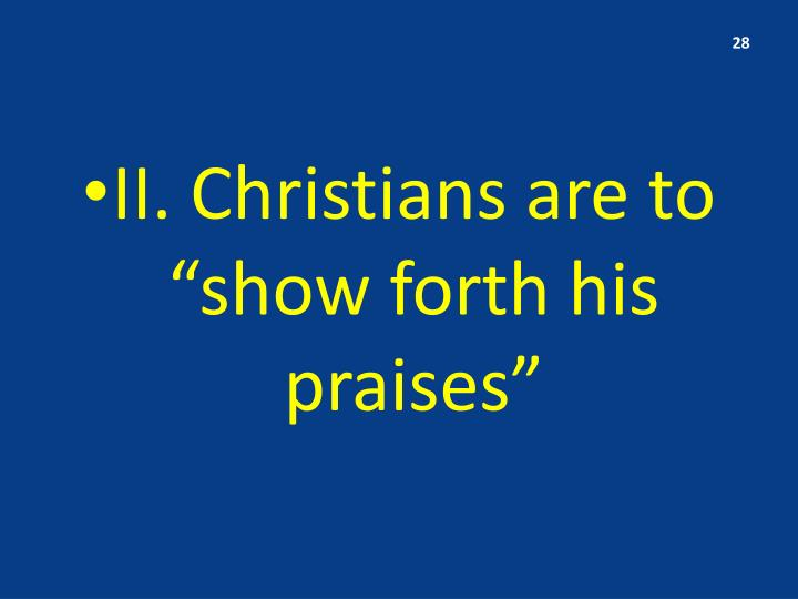 """II. Christians are to """"show forth his praises"""""""