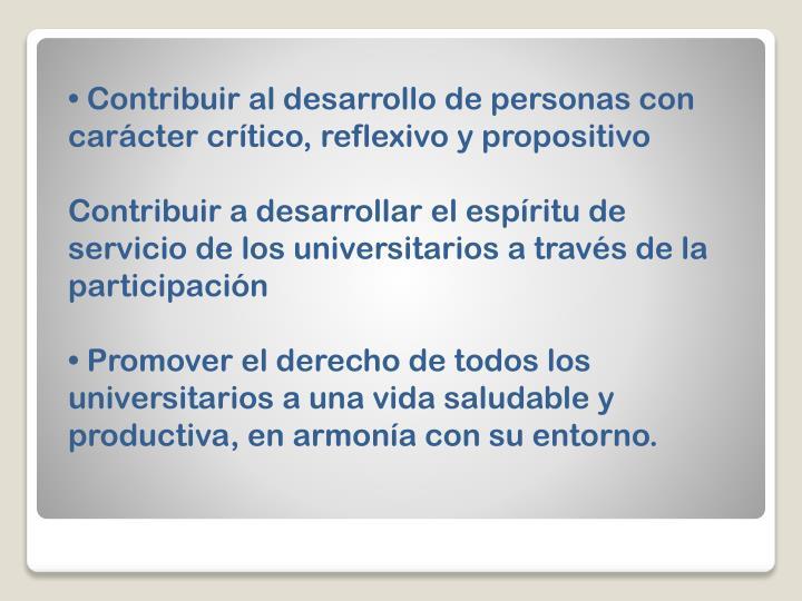 Contribuir al desarrollo de personas con carácter crítico, reflexivo y propositivo