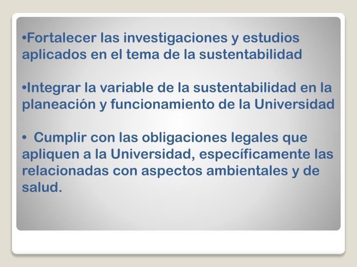 Fortalecer las investigaciones y estudios aplicados en el tema de la sustentabilidad