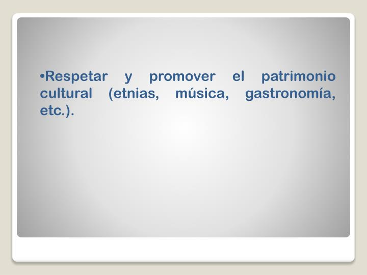 Respetar y promover el patrimonio cultural (etnias, música, gastronomía, etc.).