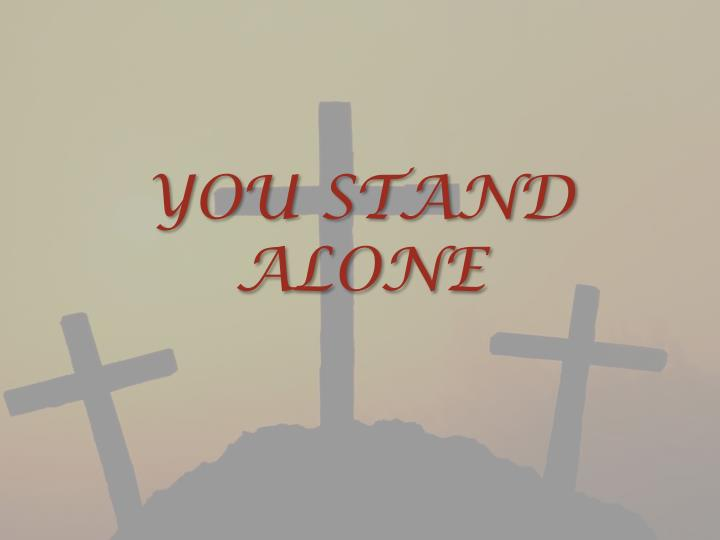 YOU STAND ALONE