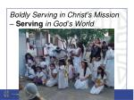 boldly serving in christ s mission serving in god s world