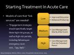 starting treatment in acute care