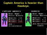captain america is heavier than hawkeye