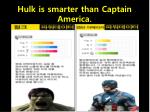 hulk is smarter than captain america