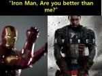 iron man are you better than me