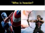 who is heavier