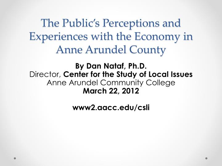 the public s perceptions and experiences with the economy in anne arundel county n.