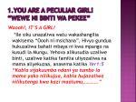 1 you are a peculiar girl wewe ni binti wa pekee
