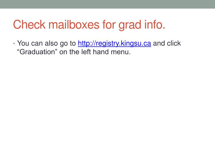 Check mailboxes for grad info.