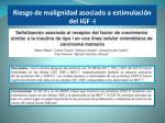 riesgo de malignidad asociado a estimulaci n del igf i1
