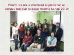 finally we are a chartered organization on campus and plan to begin meeting spring 2012