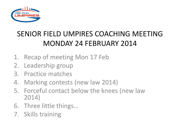 senior field umpires coaching meeting monday 24 february 2014 n.