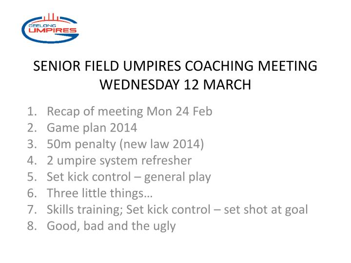 senior field umpires coaching meeting wednesday 12 march n.