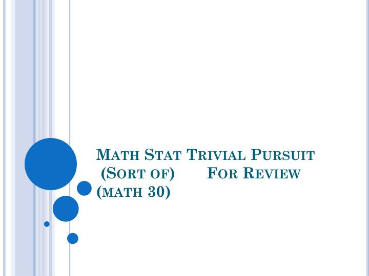 math stat trivial pursuit sort of for review math 30 n.