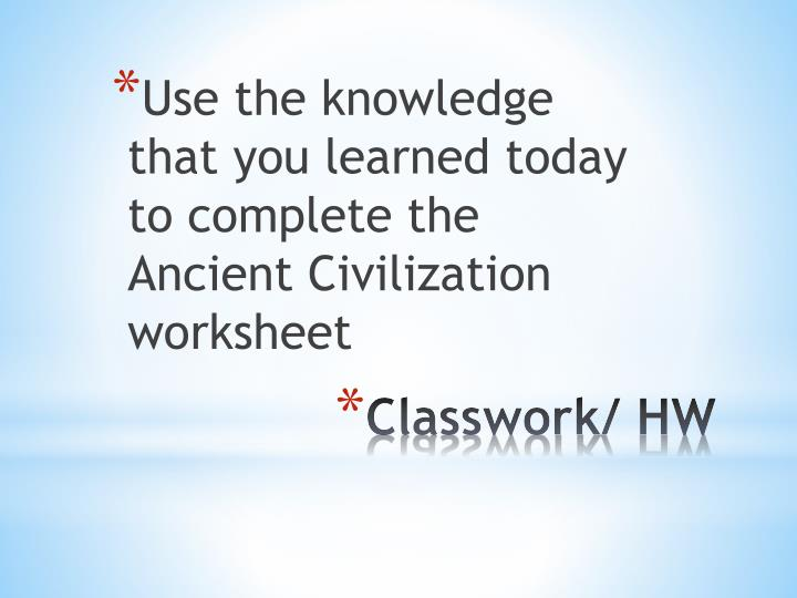 Use the knowledge that you learned today to complete the Ancient Civilization worksheet