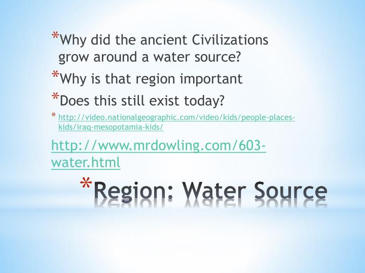 Why did the ancient Civilizations grow around a water source?