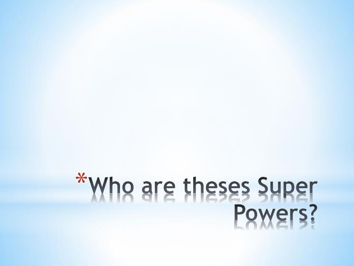 Who are theses Super Powers?