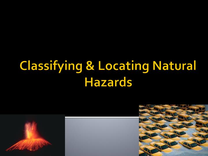 classifying locating natural hazards n.
