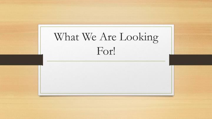 what we are looking for n.