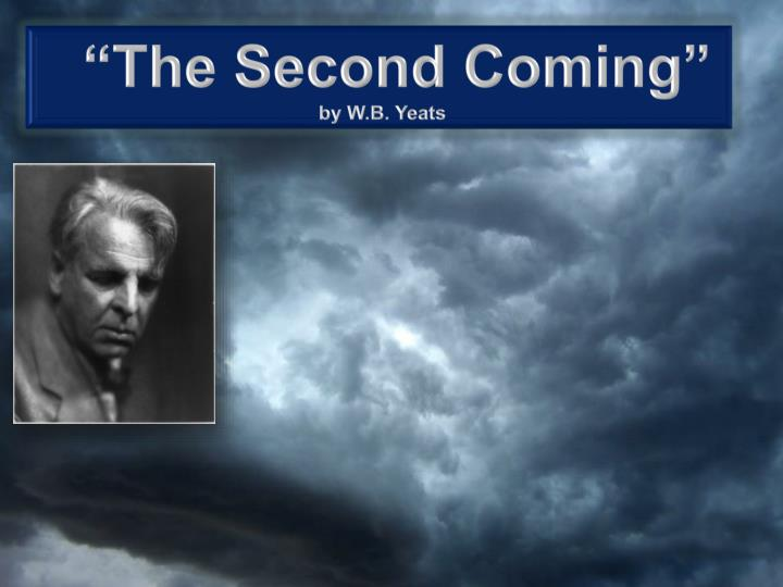 yeats the second coming essay William butler yeats dublin born poet william butler yeats is easily considered one of the greatest known poets of the second coming essay research paper the.