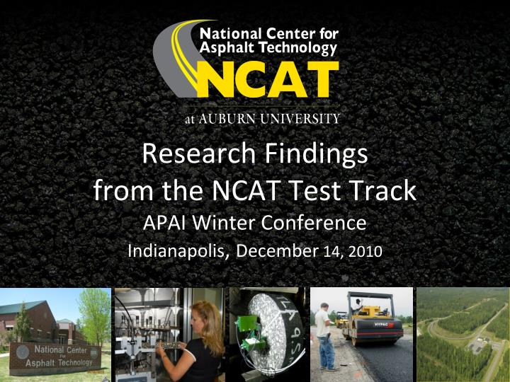 research findings from the ncat test track apai winter conference indianapolis december 14 2010 n.
