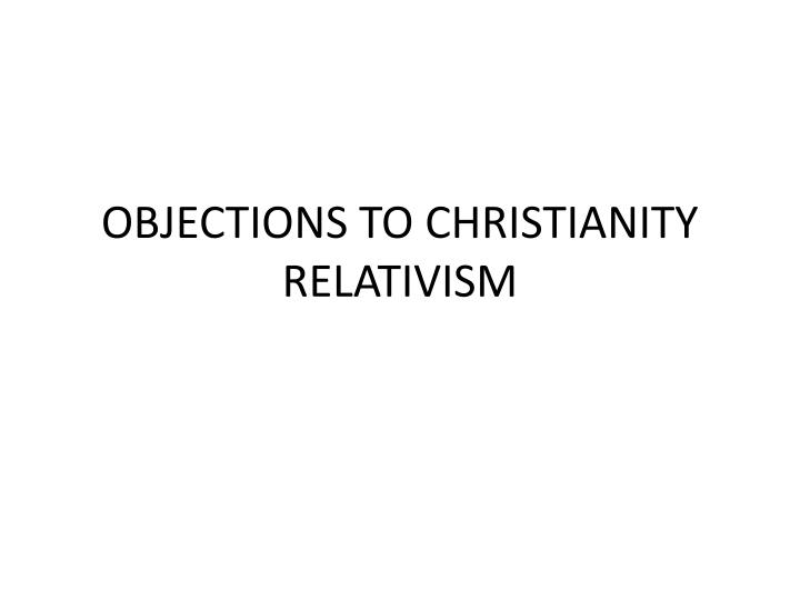 objections to christianity relativism n.