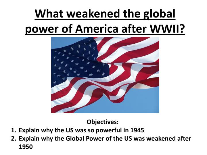 what weakened the global power of america after wwii n.