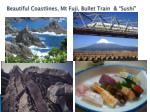 beautiful coastlines mt fuji bullet train sushi