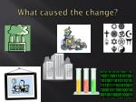 what caused the change