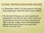 du bois writngs grow more militant