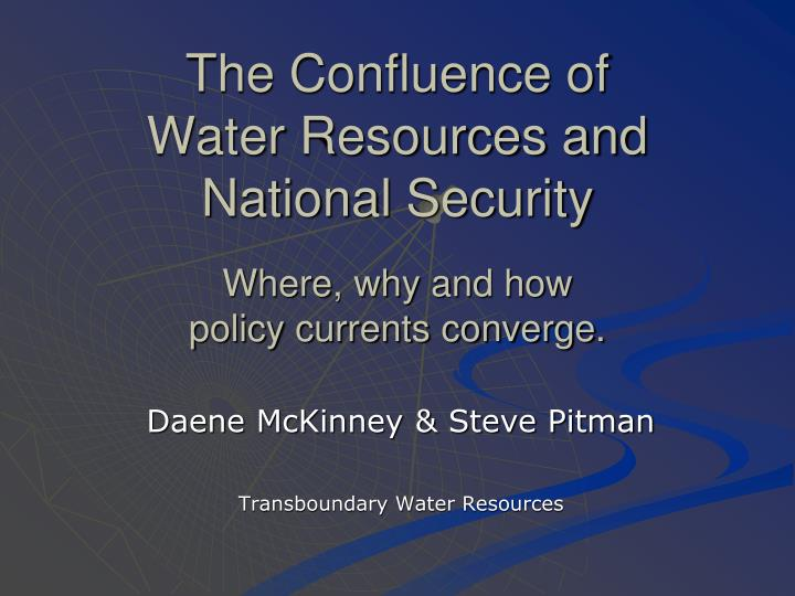 the confluence of water resources and national security where why and how policy currents converge n.