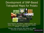 development of snp based tetraploid maps for potato
