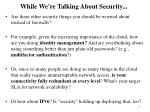 while we re talking about security