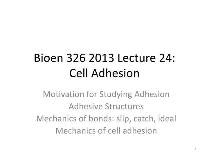 bioen 326 2013 lecture 24 cell adhesion n.