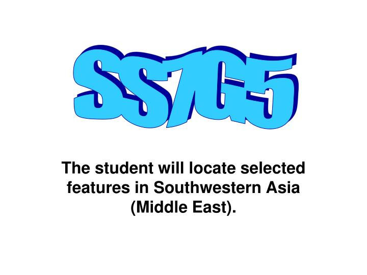 the student will locate selected features in southwestern asia middle east n.