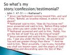 so what s my story confession testimonial1