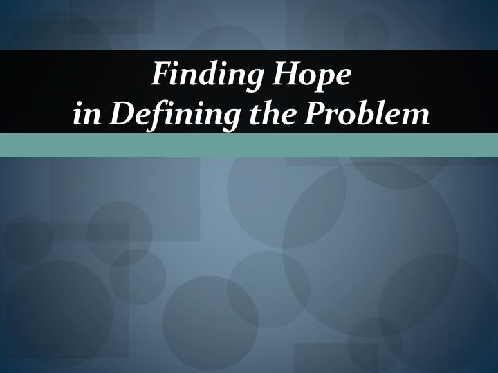 Finding hope in defining the problem