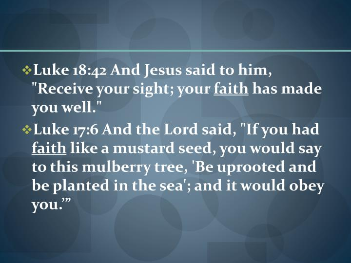 "Luke 18:42 And Jesus said to him, ""Receive your sight; your"