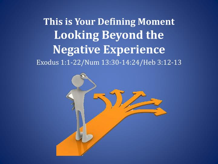 this is your defining moment looking beyond the negative experience n.