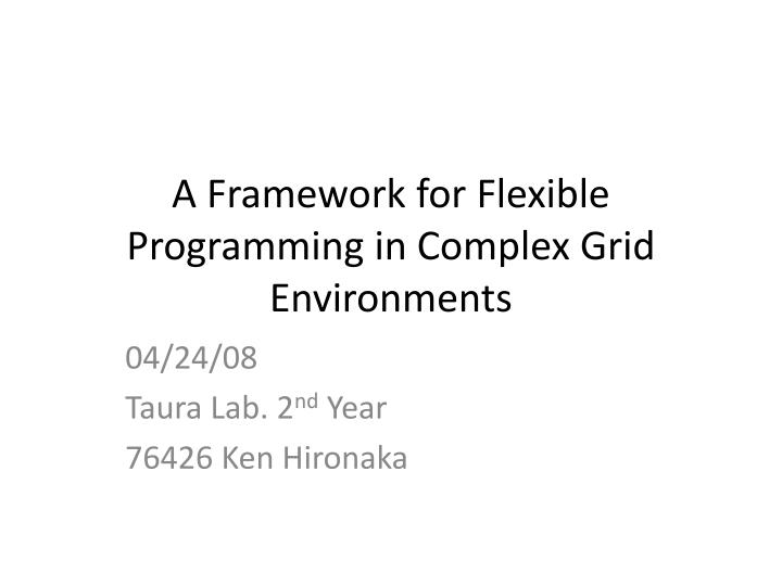 a framework for flexible programming in complex grid environments n.
