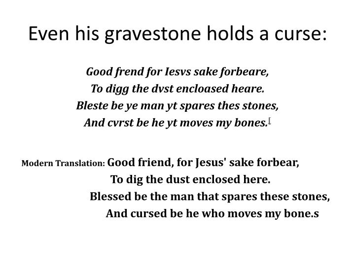Even his gravestone holds a curse: