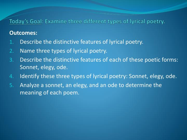 Today s goal examine three different types of lyrical poetry