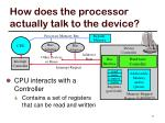 how does the processor actually talk to the device