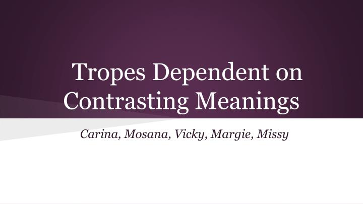 tropes dependent on contrasting meanings n.