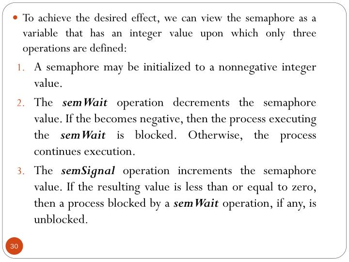 To achieve the desired effect, we can view the semaphore as a variable that has an integer value upon which only three operations are defined: