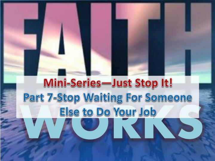 mini series just stop it part 7 stop waiting for someone else to do your job n.