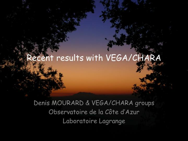 recent results with vega chara n.